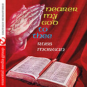 Nearer My God To Thee (Digitally Remastered) by Russ Morgan