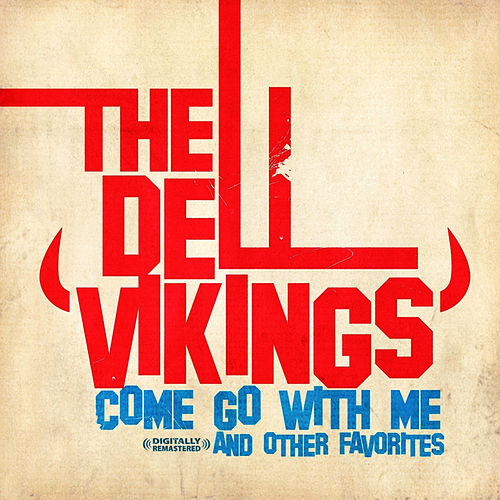 Come Go With Me & Other Favorites (Digitally Remastered) by The Dell-Vikings