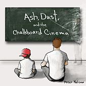 Ash, Dust, and the Chalkboard Cinema by Peter Nelson