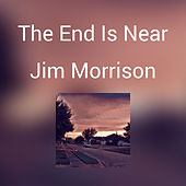 The End Is Near by Jim Morrison
