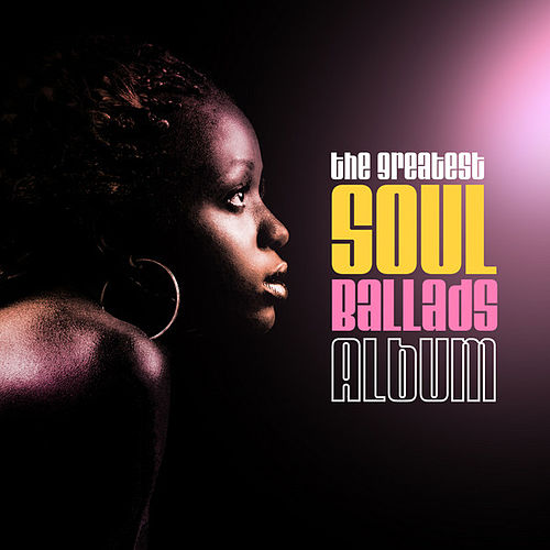The Greatest Soul Ballads Album by Various Artists