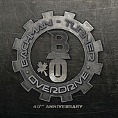 Bachman-Turner Overdrive: 40th Anniversary by Bachman-Turner Overdrive