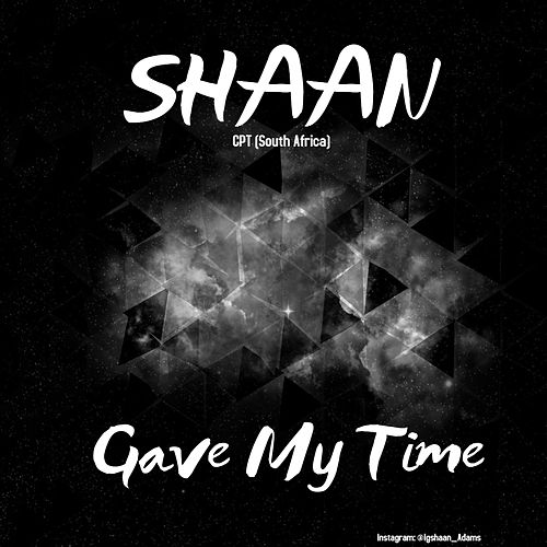 Shaan- Gave My Time by Shaan
