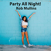 Party All Night! by Rob Mullins