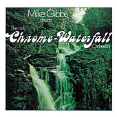 Directs the Only Chrome-Waterfall Orchestra by Mike Gibbs