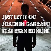 Just Let It Go (Ready for Love) by Joachim Garraud