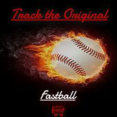 Fastball by Track the Original