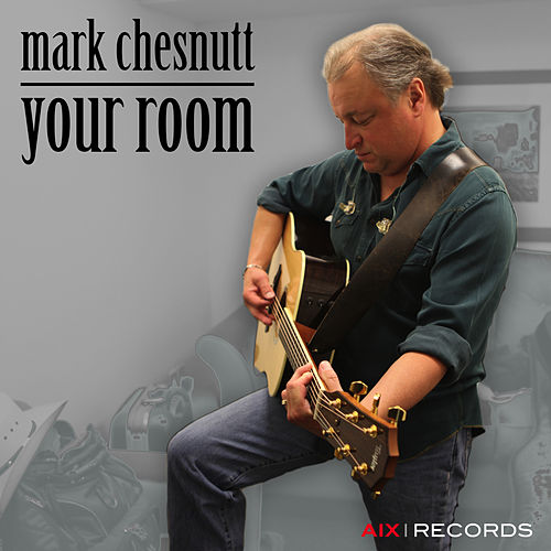 Your Room by Mark Chesnutt