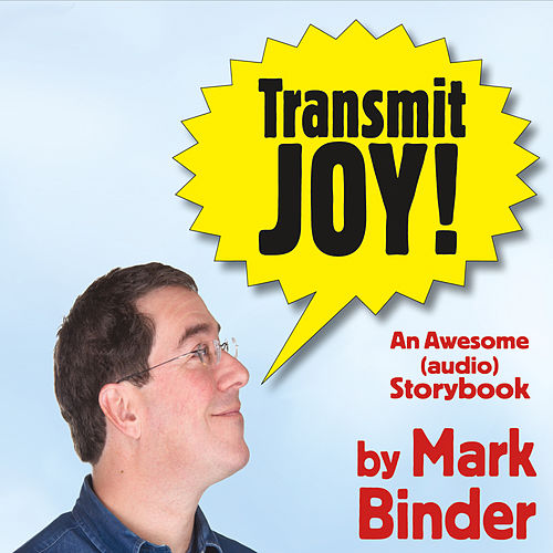 Transmit Joy! by Mark Binder