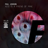 Acid Is A Friend Of Mine - Single by Paul Johnson