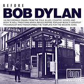 Before Bob Dylan: 100 Recordings Drawn from the Folk, Blues, Country, Gospel and Rock 'N' Roll Traditions Which Would Inspire Popular Music's Greatest Troubadour Who Transformed the Template for the Modern Song von Various Artists