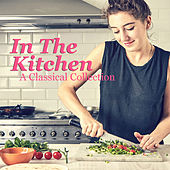 In The Kitchen: A Classical Collection von Various Artists