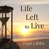 Life Left to Live by Paul Gibbs