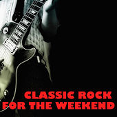 Classic Rock For The Weekend von Various Artists