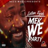 Mek We Party by Lutan Fyah
