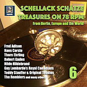 Schellack Schätze: Treasures on 78 RPM from Berlin, Europe, and the World, Vol. 6 (Remastered 2018) by Various Artists