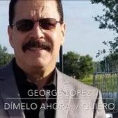 Dime Lo Ahora / Quiero by George Lopez