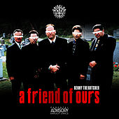 A Friend of Ours by Benny The Butcher