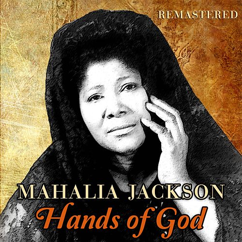 Hands of God by Mahalia Jackson