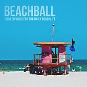 Beachball: Chilled Vibes for the Daily Beachlife by Various Artists