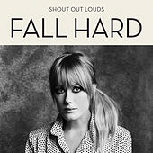 Fall Hard by Shout Out Louds