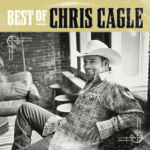 The Best Of Chris Cagle by Chris Cagle