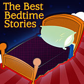 The Best Bedtime Stories - Bed Time Stories For Children Of All Ages by Hits Unlimited