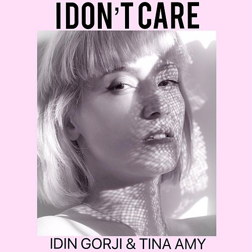 I Don`t Care by Idin Gorji