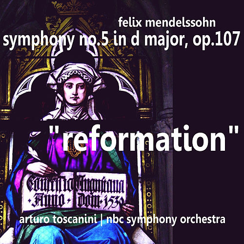 Mendelssohn: Symphony No. 5 in D Major, Op. 107 - 'Reformation' by NBC Symphony Orchestra
