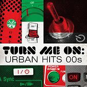 Turn Me On: Urban Hits 00s by Various Artists