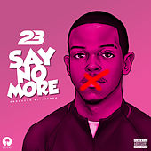 Say No More by 23 Unofficial