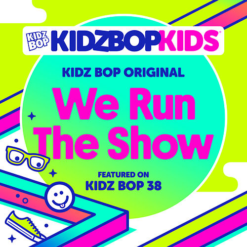We Run The Show by KIDZ BOP Kids