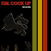 Ital Cook Up by King Ital Rebel
