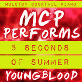 MCP Performs 5 Seconds of Summer: Youngblood von Molotov Cocktail Piano