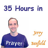 35 Hours in Prayer by Jerry Banfield
