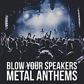 Blow Your Speakers: Metal Anthems by Various Artists
