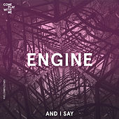 And I Say by Engine