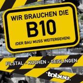 Wir brauchen die B10 (Der Bau muss weitergehen) von Tobee