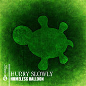 Hurry Slowly by Homeless Balloon