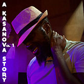 A Kasanova Story, Vol. 1 by DJ Kasanova
