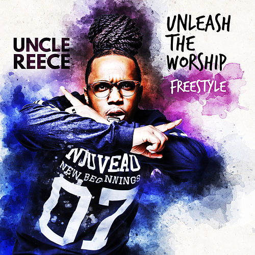 Unleash the Worship Freestyle by Uncle Reece