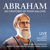 Abraham (An Oratorio by Ryan Malone) [Live from Armstrong Auditorium] de Herbert W. Armstrong College Choral Union