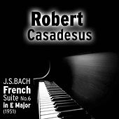Johann Sebastian Bach - French Suite No.6 in E Major, BWV 817 (1951) de Robert Casadesus