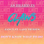 Don't Know What to Do (As Heard in Claws) [feat. Lady Vicious] by Fancy