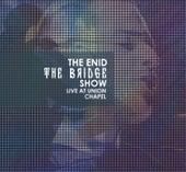 The Bridge Show, Live at Union Chapel de The Enid