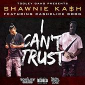 I Can't Trust von Shawnie Ka$h