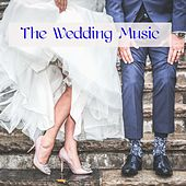 The Wedding Music – The Perfect Soundtrack for a Young Couple Modern Wedding by Various Artists