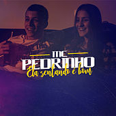Ela Sentando É Bom by Mc Pedrinho