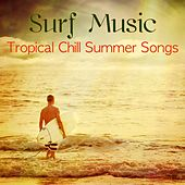 Surf Music Tropical Chill Summer Songs - Road Trip Music Following the Big Wave, Having Fun, Beach Party Songs under the Sun von Various Artists