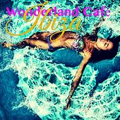 Ibiza Wonderland Café – Sexy Music to Dance All Night Long in the Island of Entertainment de Agua Del Mar